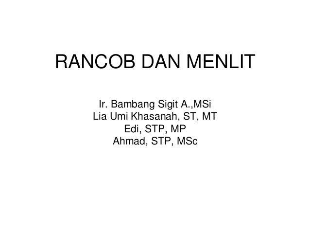 RANCOB DAN MENLIT Ir. Bambang Sigit A.,MSi Lia Umi Khasanah, ST, MT Edi, STP, MP Ahmad, STP, MSc