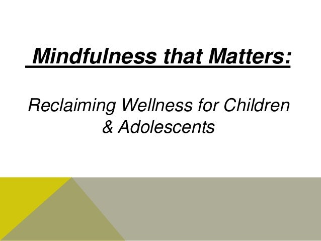 Mindfulness that Matters: Reclaiming Wellness for Children & Adolescents