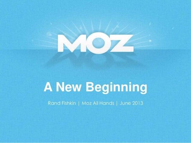 A New BeginningRand Fishkin | Moz All Hands | June 2013
