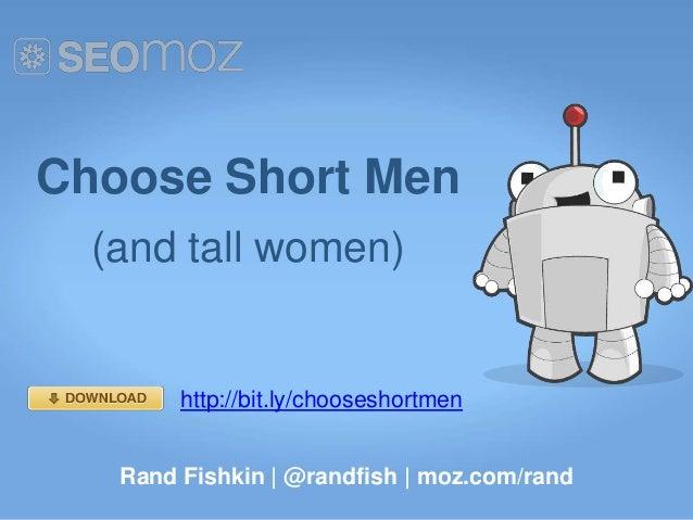 Choose Short Men  (and tall women)        http://bit.ly/chooseshortmen   Rand Fishkin | @randfish | moz.com/rand
