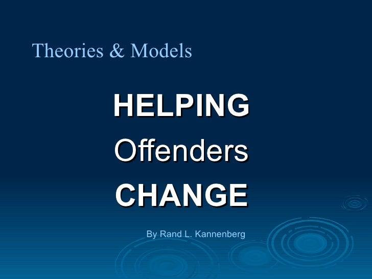 Rand Kannenberg   Theories And Models Of Helping Offenders Change