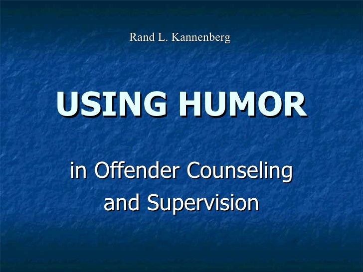 USING HUMOR in Offender Counseling and Supervision Rand L. Kannenberg