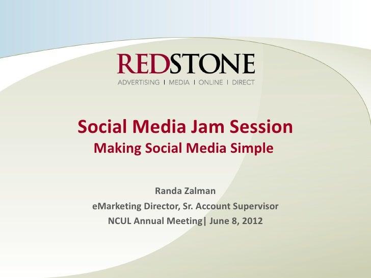 Social Media Jam Session Making Social Media Simple               Randa Zalman eMarketing Director, Sr. Account Supervisor...