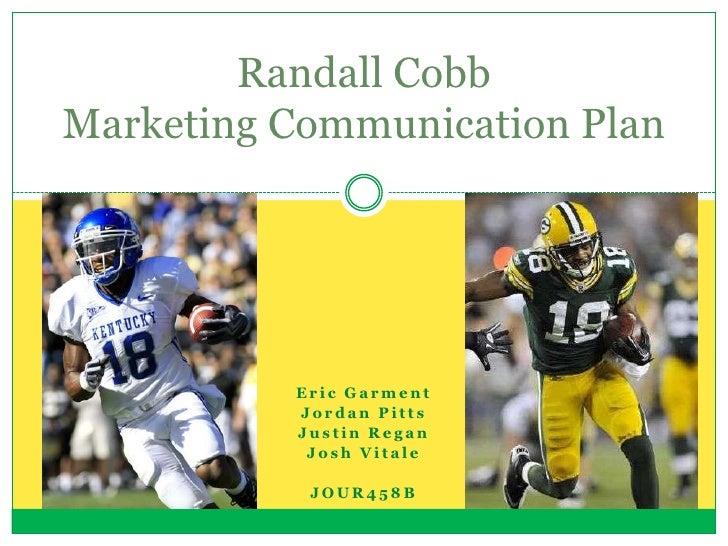 Randall CobbMarketing Communication Plan          Eric Garment          Jordan Pitts          Justin Regan           Josh ...