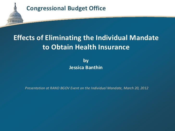 Congressional Budget OfficeEffects of Eliminating the Individual Mandate          to Obtain Health Insurance              ...