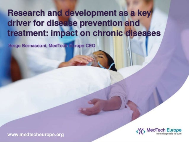 Research and development as a key driver for disease prevention and treatment: impact on chronic diseases Serge Bernasconi...
