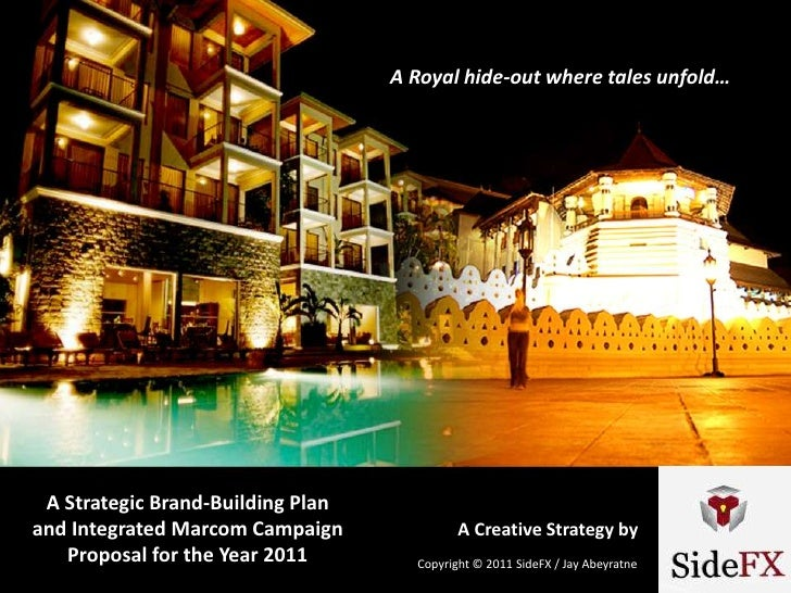 A Royal hide-out where tales unfold… A Strategic Brand-Building Planand Integrated Marcom Campaign              A Creative...