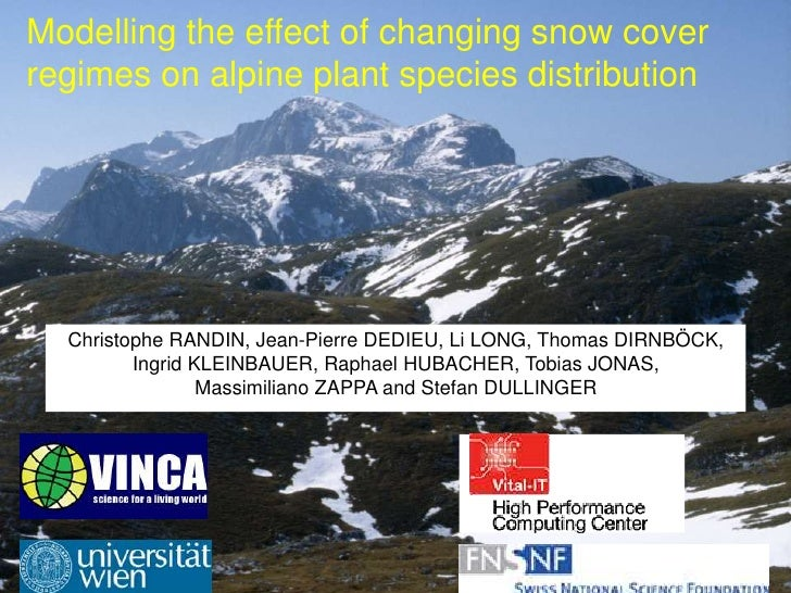Modelling the effect of changing snow coverregimes on alpine plant species distribution  Christophe RANDIN, Jean-Pierre DE...