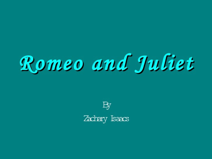 Romeo and Juliet By Zachary Isaacs