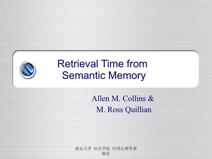Retrieval Time from  Semantic Memory Allen M. Collins &  M. Ross Quillian 南京大学 社会学院 应用心理学系 杨宏