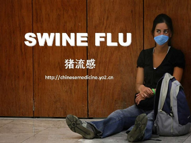 http://chinesemedicine.yo2.cn   Swine Influenza (swine flu) is a respiratory disease of pigs caused by type A influenza vi...