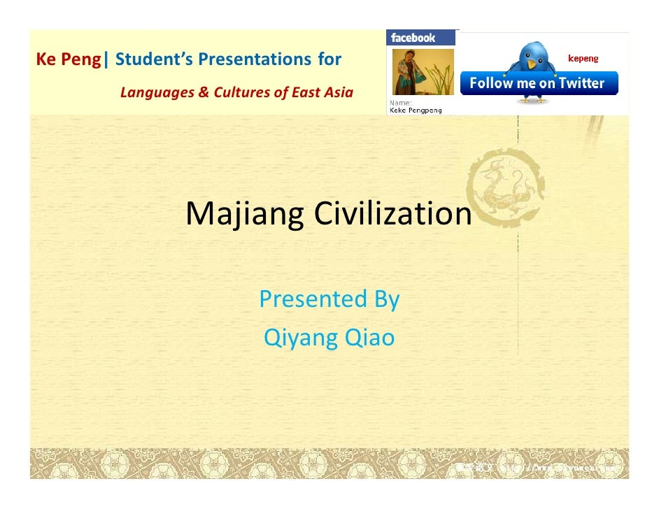 Ke Peng| Student's Presentations for          Languages & Cultures of East Asia                       Majiang Civilization...