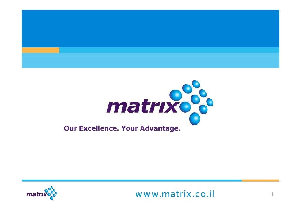 Our Excellence. Your Advantage.                       www.matrix.co.il   1