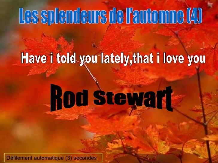Les splendeurs de l'automne (4) Have i told you lately,that i love you Rod Stewart Défilement automatique (3) secondes