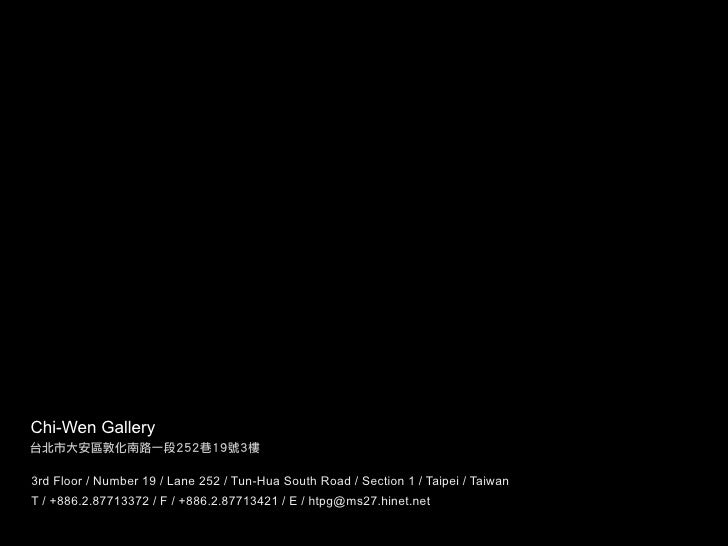 Chi-Wen Gallery   3rd Floor / Number 19 / Lane 252 / Tun-Hua South Road / Section 1 / Taipei / Taiwan T / +886.2.87713372 ...