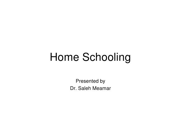 Home Schooling      Presented by    Dr. Saleh Meamar