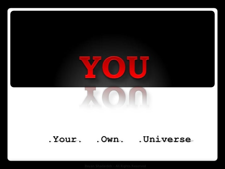 .Your.         .Own.                    .Universe           Bayan Shadaideh - All Rights Reserved