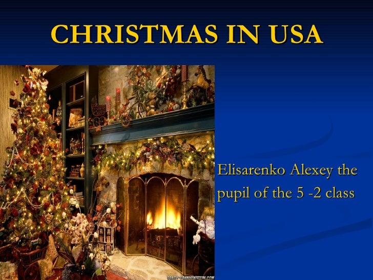 <ul><li>Elisarenko Alexey the </li></ul><ul><li>pupil of the 5 -2 class </li></ul>CHRISTMAS IN USA