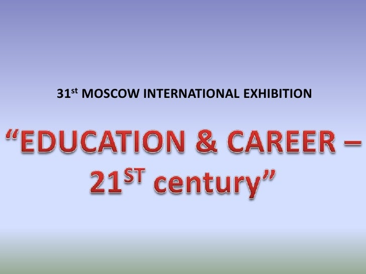 "31st MOSCOW INTERNATIONALEXHIBITION<br />""EDUCATION & CAREER –<br />21ST century""<br />"