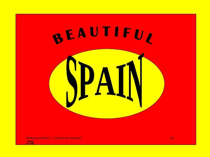 "SPAIN B E A U T I F U L Background Music: ""Concierto de Aranjuez""  Art:  JIL"