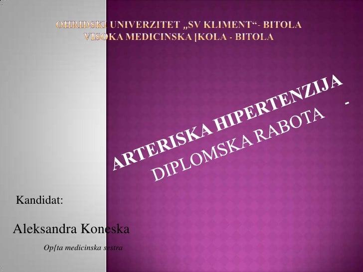 """OhridskI Univerzitet """"Sv Kliment""""- BitolaVISOKA MEDICINSKA [KOLA - BITOLA<br /><br />ARTERISKA HIPERTENZIJA<br />DIPLOMSK..."""