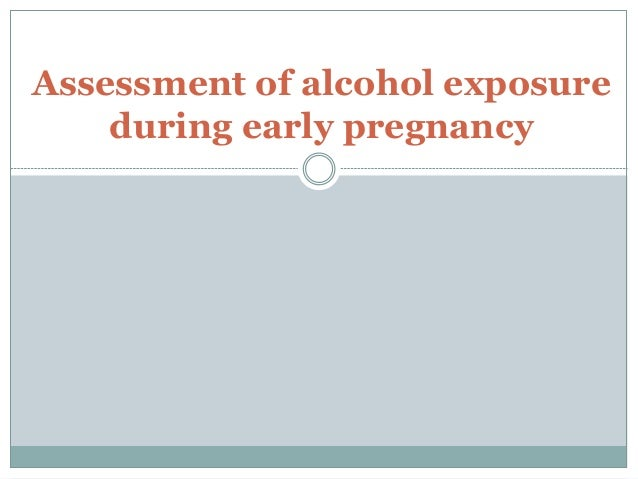 Assessment of alcohol exposure during early pregnancy