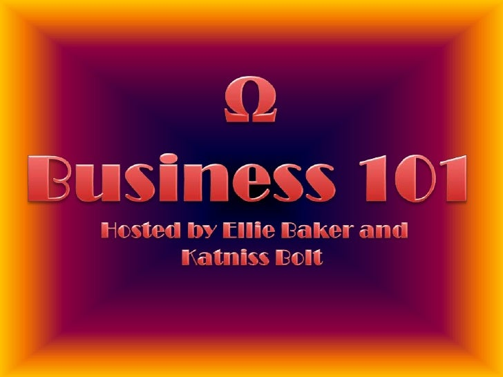Hosted by Ellie Baker and Katniss Bolt  <br />ΩBusiness 101<br />