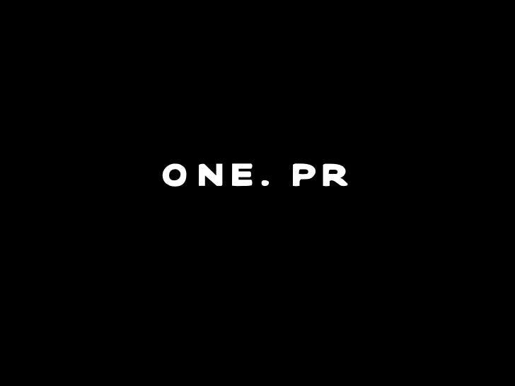ONE. PR
