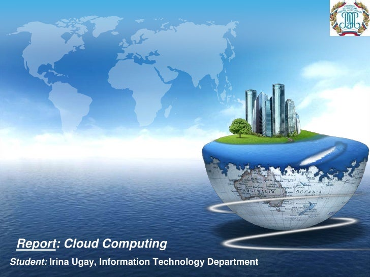 Report: Cloud Computing<br />Student:Irina Ugay, Information Technology Department<br />