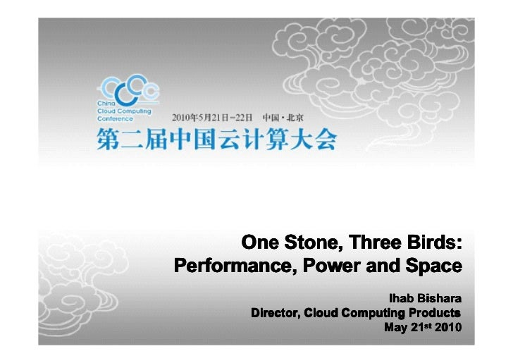 One Stone, Three Birds:Performance, Power and Space                               Ihab Bishara        Director, Cloud Comp...