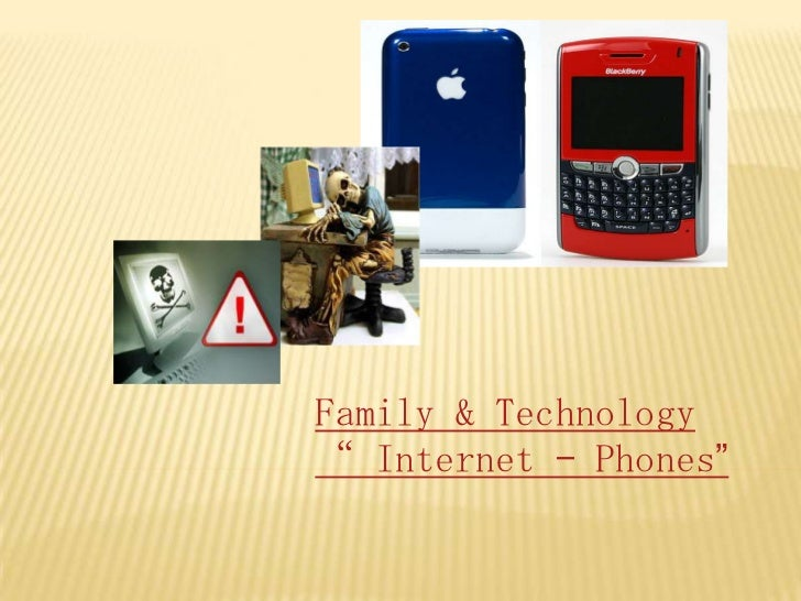 "Family & Technology<br />"" Internet – Phones""<br />"