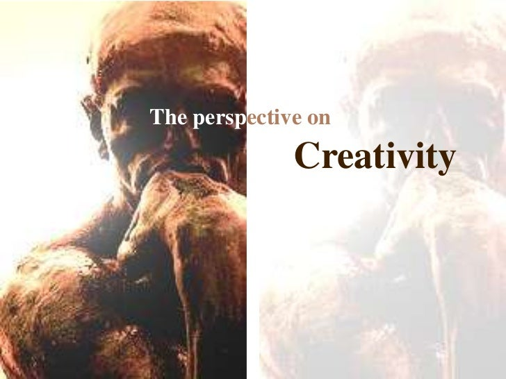 The perspective on<br />Creativity<br />