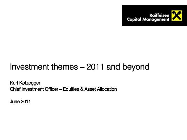Investment themes – 2011 and beyondKurt KotzeggerChief Investment Officer – Equities & Asset AllocationJune 2011