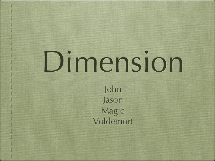 Dimension      John     Jason     Magic   Voldemort