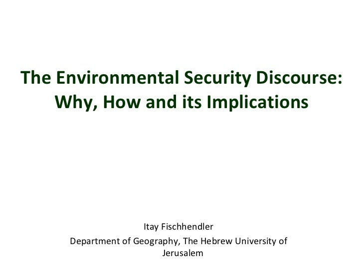 The Environmental Security Discourse:  Why, How and its Implications  Itay Fischhendler Department of Geography,  The Hebr...
