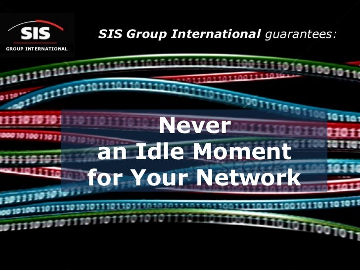 SIS Group International guarantees:<br />GROUP INTERNATIONAL<br />Never <br />an Idle Moment <br />for Your Network<br />