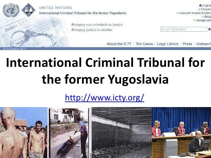International Criminal Tribunal for the former Yugoslavia<br />http://www.icty.org/<br />