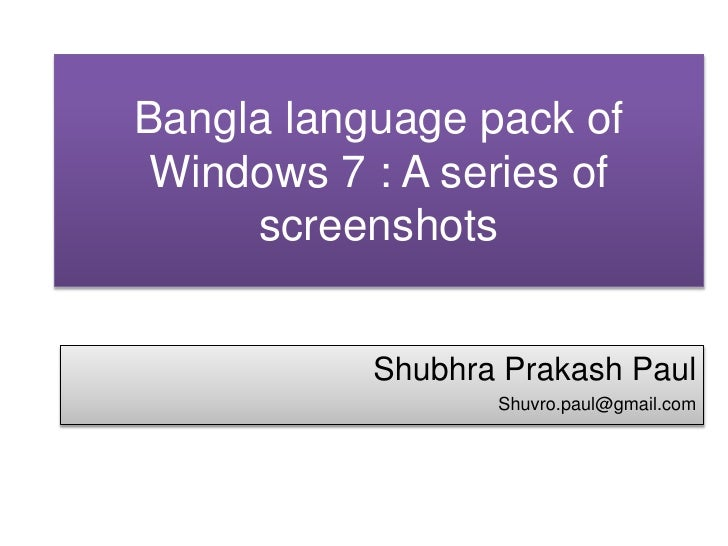 Bangla language pack of Windows 7 : A series of screenshots<br />ShubhraPrakash Paul <br />Shuvro.paul@gmail.com<br />