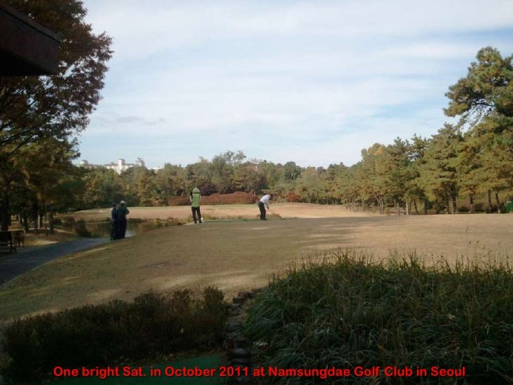 One bright Sat. in October 2011 at Namsungdae Golf Club in Seoul