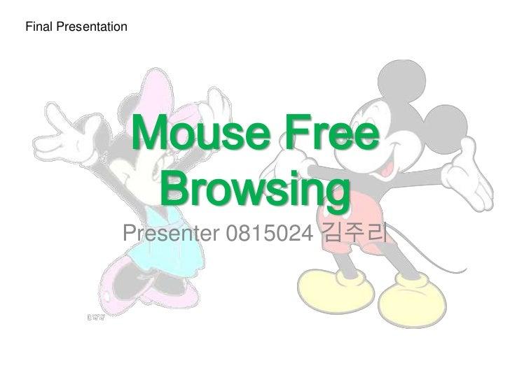 Final Presentation                     Mouse Free                      Browsing                Presenter 0815024 김주리