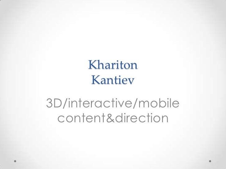 Khariton      Kantiev3D/interactive/mobile content&direction