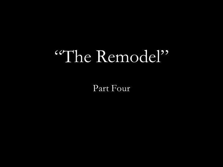 """"""" The Remodel"""" Part Four"""