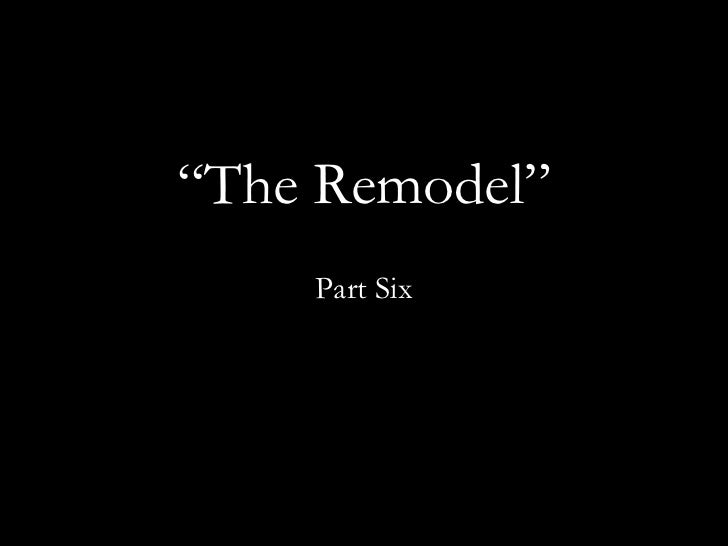 """ The Remodel"" Part Six"