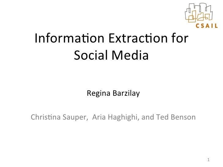 Informa(on	  Extrac(on	  for	         Social	  Media	                          Regina	  Barzilay	  Chris(na	  Sauper,	  	 ...