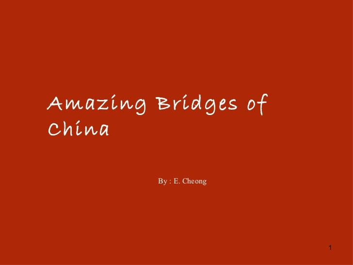 Amazing Bridges ofChina         By : E. Cheong                          1