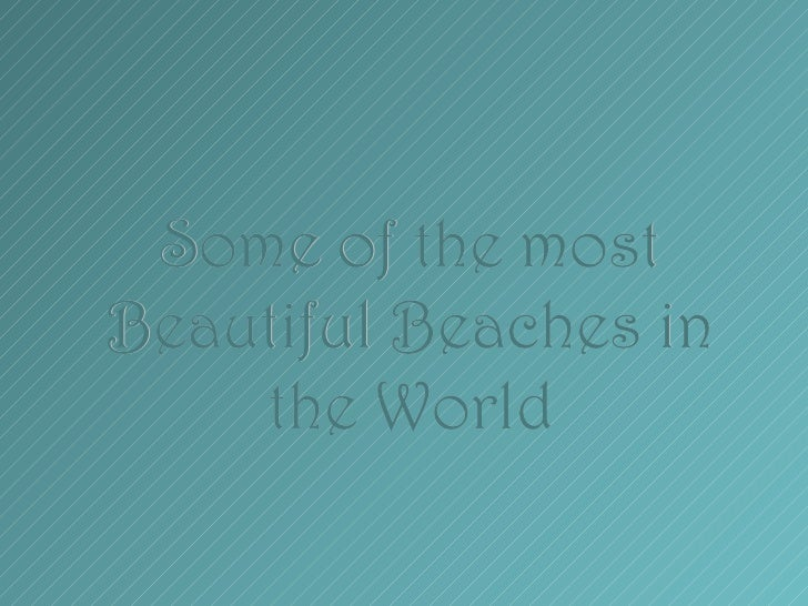 Some of the mostBeautiful Beaches in    the World
