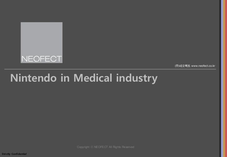 Nintendo in Medical industry                        Copyright ⓒ NEOFECT All Rights ReservedStrictly Confidential