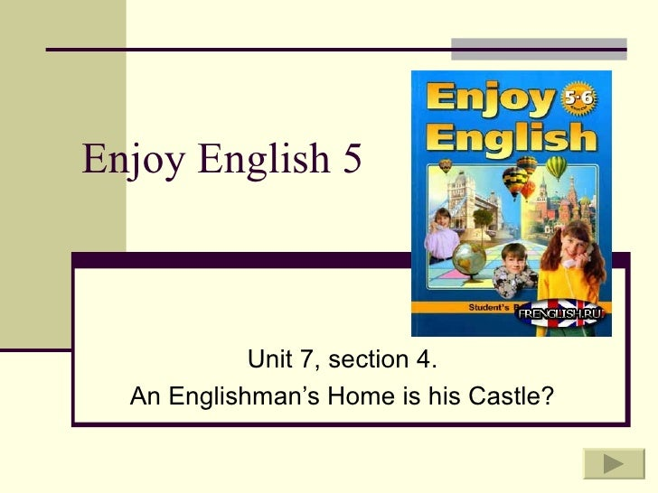 Enjoy English 5            Unit 7, section 4.  An Englishman's Home is his Castle?