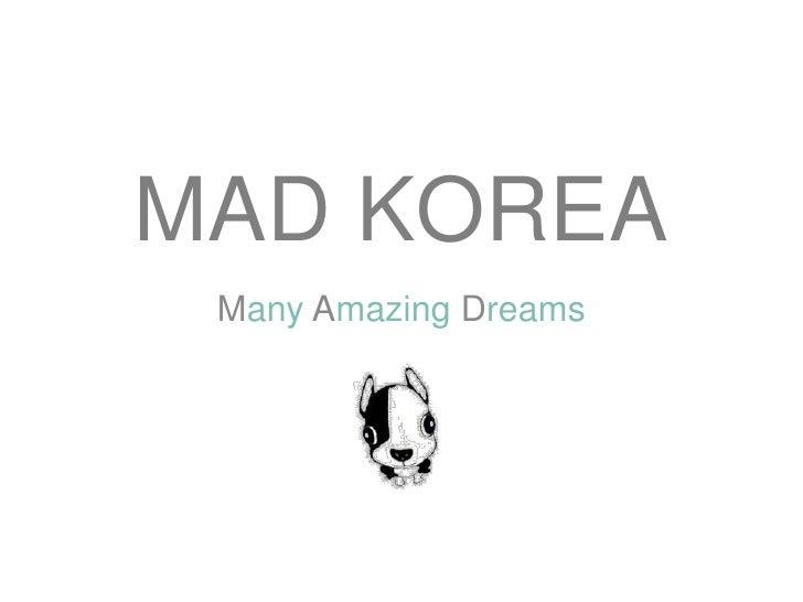 MAD KOREA Many Amazing Dreams