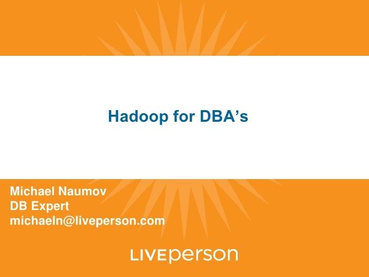 Hadoop for DBA'sMichael NaumovDB Expertmichaeln@liveperson.com